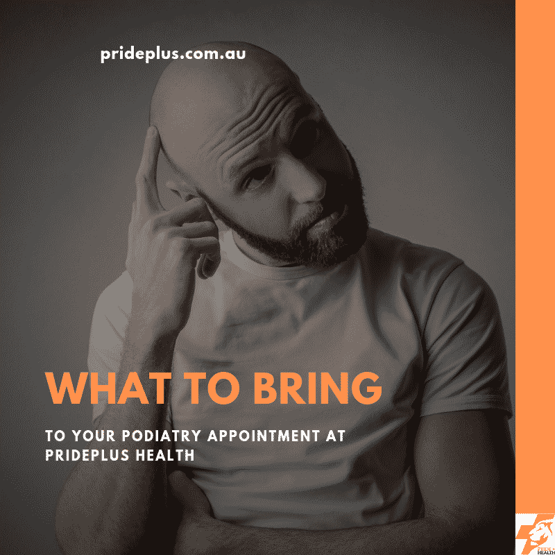 what to bring to your podiatry appointment prideplus health