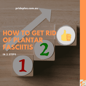 how to get rid of plantar fasciitis in 2 steps