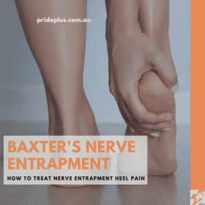 Baxter's Nerve Entrapment treatment advice from experienced melbourne podiatrist